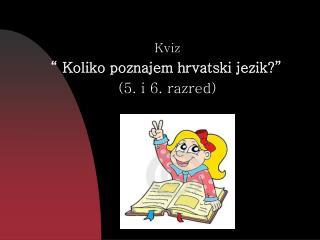 Kviz � Koliko poznajem hrvatski jezik?� (5. i 6. razred)