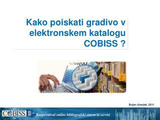 Kako poiskati gradivo v elektronskem katalogu COBISS ?