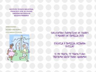 INSTITUTO TECNICO INDUSTRIAL  FRANCISCO JOSE DE CALDAS ORIENTACION ESCOLAR SECCION PRIMARIA