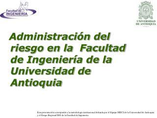 Administraci n del riesgo en la  Facultad de Ingenier a de la Universidad de Antioquia