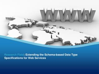 Research Field : Extending the  Schema-based Data Type Specifications for Web Services