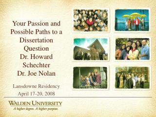 Your Passion and Possible Paths to a Dissertation Question Dr. Howard Schechter Dr. Joe Nolan