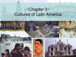 ~Chapter 3~ Cultures of Latin America