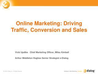 Vicki Updike   Chief Marketing Officer, Miles Kimball  Arthur Middleton Hughes Senior Strategist e-Dialog