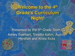 Welcome to the 4 th  Grade�s Curriculum Night!