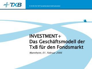 INVESTMENT+ Das Geschäftsmodell der TxB für den Fondsmarkt