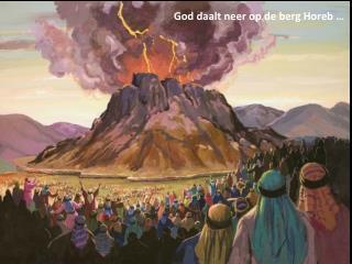 God daalt neer op de berg  Horeb  …