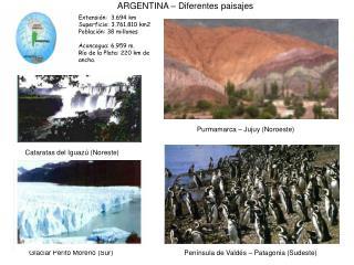 Extensi n:  3.694 km Superficie: 3.761.810 km2 Poblaci n: 38 millones  Aconcagua: 6.959 m. R o de la Plata: 220 km de an