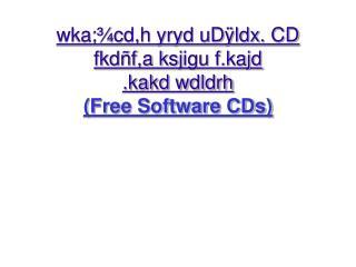 wka;¾cd,h yryd uDÿldx.  CD fkdñf,a ksj igu f.kajd  .kakd wdldrh (Free Software CDs)