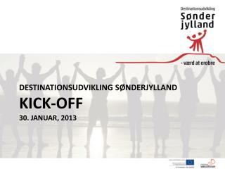 Destinationsudvikling Sønderjylland Kick- off 30. januar, 2013