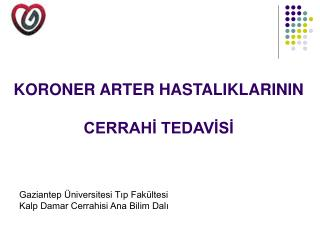 KORONER ARTER HASTALIKLARININ CERRAHİ TEDAVİSİ