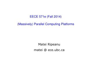 EECE 571e (Fall 2014) (Massively) Parallel Computing Platforms