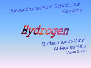"""""""Alexandru cel Bun""""  School,  Ia s i , Romania Burlacu Ionu t -Mihai Al-Mousa Kais VIII-th Grade"""