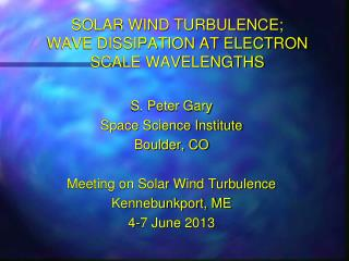 SOLAR WIND TURBULENCE; WAVE DISSIPATION AT ELECTRON SCALE WAVELENGTHS