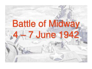Battle of Midway 4 – 7 June 1942
