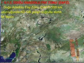 6.1.2. DOĞU ANADOLU FAY ZONU (DAFZ)    Doğu Anadolu Fay Zonu (DAFZ) 550 km