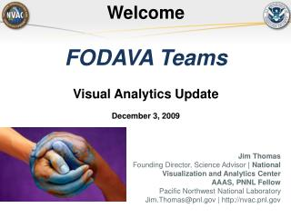 Jim Thomas Founding Director, Science Advisor  National Visualization and Analytics Center AAAS, PNNL Fellow Pacific Nor