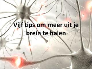 Vijf tips om meer uit je brein te halen