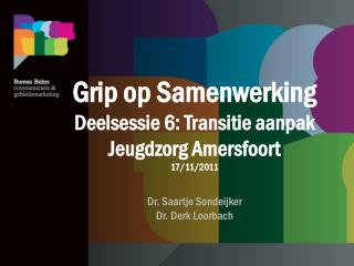 Grip op Samenwerking Deelsessie 6: Transitie aanpak Jeugdzorg Amersfoort 17/11/2011