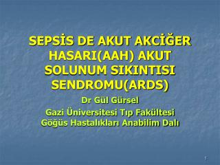 SEPSİS DE AKUT AKCİĞER HASARI(AAH) AKUT SOLUNUM SIKINTISI SENDROMU(ARDS)