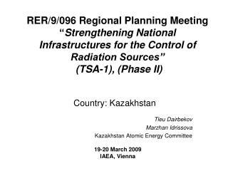 Country: Kazakhstan Tleu Dairbekov Marzhan Idrissova Kazakhstan Atomic Energy Committee