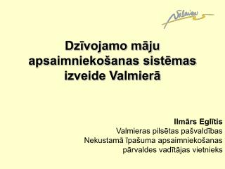 Dzīvojamo māju  apsaimniekošanas sistēmas izveide Valmierā Ilmārs Eglītis