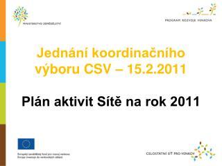 Jednání koordinačního výboru CSV – 15.2.2011 Plán aktivit Sítě na rok 2011