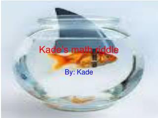 Kade's math riddle