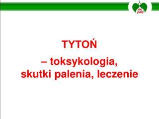 TYTO?  � toksykologia, skutki palenia, leczenie