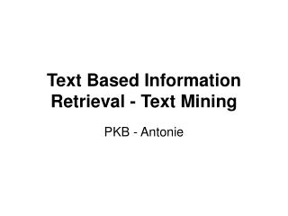 Text Based Information Retrieval - Text Mining