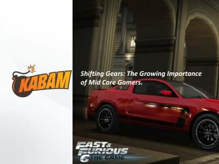 Shifting Gears: The Growing Importance of Mid Core Gamers.