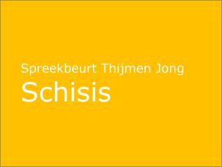 Spreekbeurt Thijmen  Jong Schisis