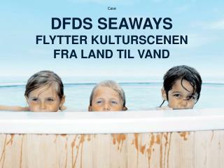 DFDS SEAWAYS FLYTTER KULTURSCENEN                    FRA LAND TIL VAND
