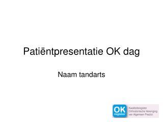 Patiëntpresentatie OK dag