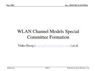 WLAN Channel Models Special  Committee Formation Vinko Erceg ( verceg@zyraywireless ) et al.