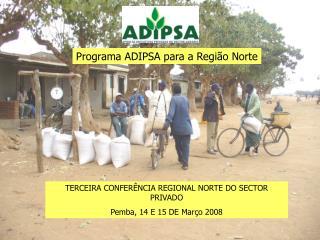 TERCEIRA CONFERÊNCIA REGIONAL NORTE DO SECTOR PRIVADO Pemba, 14 E 15 DE Março 2008