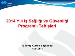 2014 Yılı İş Sağlığı ve Güvenliği Programlı Teftişleri