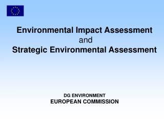 Environmental Impact Assessment  and  Strategic Environmental Assessment         DG ENVIRONMENT EUROPEAN COMMISSION