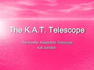 The K.A.T. Telescope