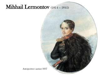 Mihhail Lermontov (1814 – 1841)