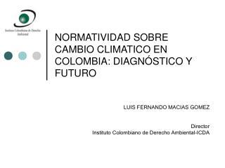 NORMATIVIDAD SOBRE CAMBIO CLIMATICO EN COLOMBIA : DIAGNÓSTICO Y FUTURO