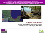 Dr. Andr s Flores Montalvo Director  de Investigaci n sobre Cambio Clim tico Instituto Nacional de Ecolog a - SEMARNAT