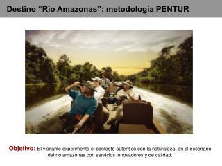 """Destino """"Río Amazonas"""": metodología PENTUR"""
