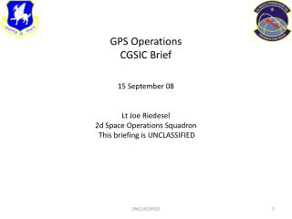 GPS Operations CGSIC Brief 15 September 08 Lt Joe Riedesel 2d Space Operations Squadron