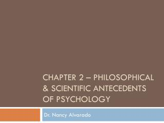 Chapter 2 � Philosophical & scientific antecedents of psychology