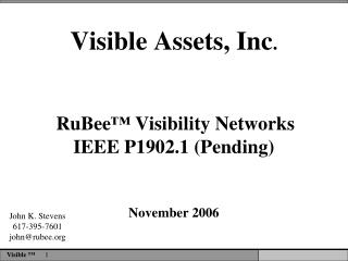 Visible Assets, Inc . RuBee ™  Visibility Networks IEEE P1902.1 (Pending)  November 2006