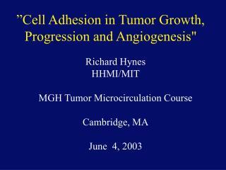Richard Hynes HHMI/MIT MGH Tumor Microcirculation Course Cambridge, MA June  4, 2003