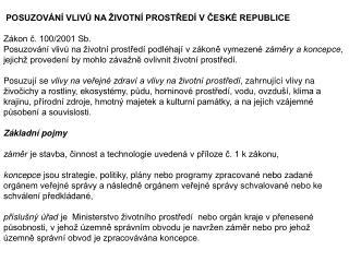 POSUZOVÁNÍ VLIVŮ NA ŽIVOTNÍ PROSTŘEDÍ V ČESKÉ REPUBLICE Zákon č. 100/2001 Sb.