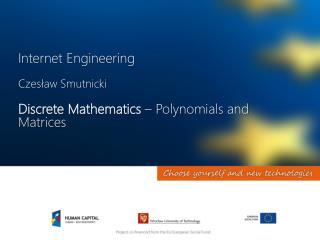 Internet Engineering Czesław Smutnicki Discrete Mathematics –  Polynomials and  Matrices
