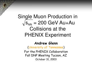 Andrew Glenn ( University of Tennessee ) For the PHENIX Collaboration Fall DNP Meeting Tucson, AZ